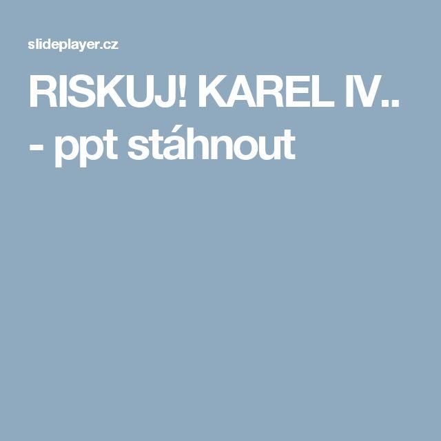 RISKUJ! KAREL IV.. -  ppt stáhnout