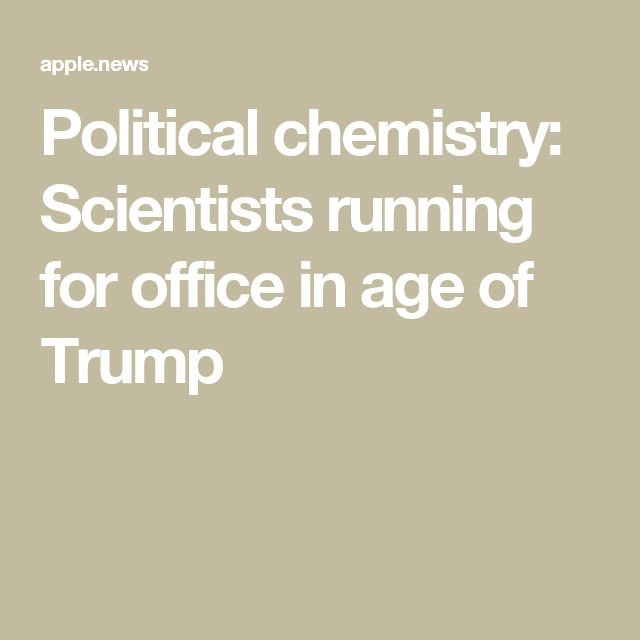 Political chemistry: Scientists running for office in age of Trump