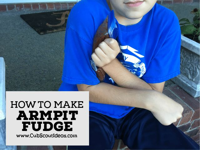 Learn how to make armpit fudge. All of the Cub Scouts will think you are so cool!.