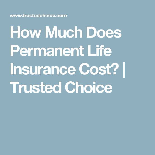 How Much Does Permanent Life Insurance Cost? | Trusted Choice