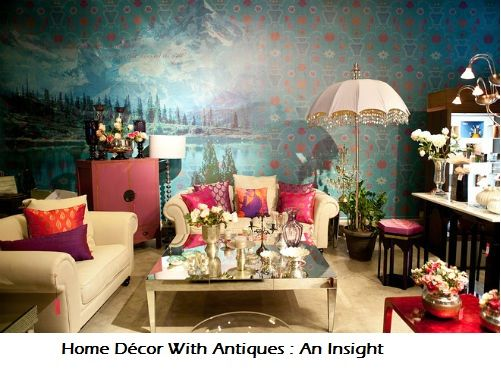 Home Décor With Antiques : An Insight