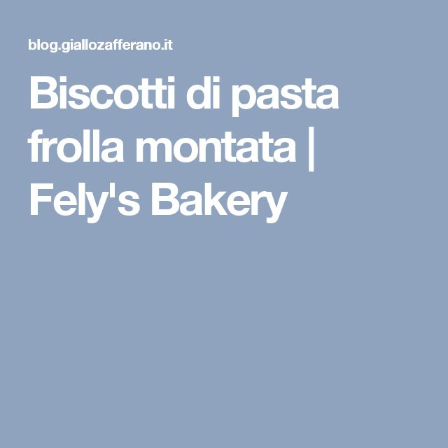 Biscotti di pasta frolla montata | Fely's Bakery