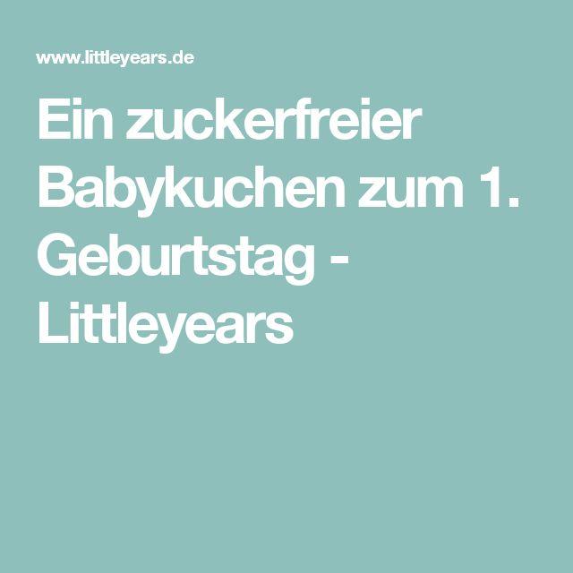 Ein zuckerfreier Babykuchen zum 1. Geburtstag - Littleyears
