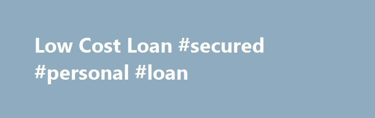 Low Cost Loan #secured #personal #loan http://loan.remmont.com/low-cost-loan-secured-personal-loan/  #low cost loans # As there is no evaluate of residence, Low cost loan the financing is Low cost loan provided to you as quickly as possible. Others conditions and terms are extremely basic simply because even you don't need to provide your previous credit rating report also, as mentioned previously mentioned. online payday loan…The post Low Cost Loan #secured #personal #loan appeared first on…