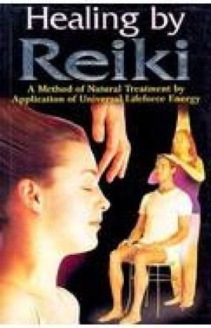 Healing by Reiki: A Method of Natural Treatment by Application of Universal Life force Energy