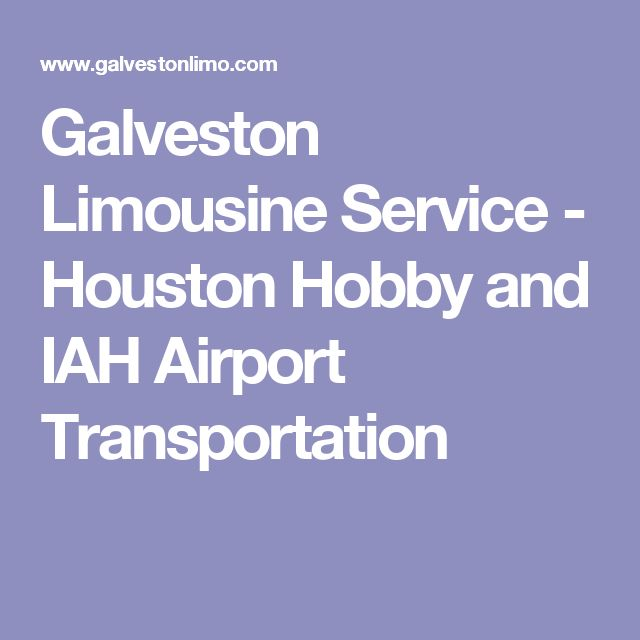 Galveston Limousine Service - Houston Hobby and IAH Airport Transportation