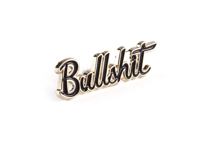 this is what i think about everything in everyday life its just BULLSHIT