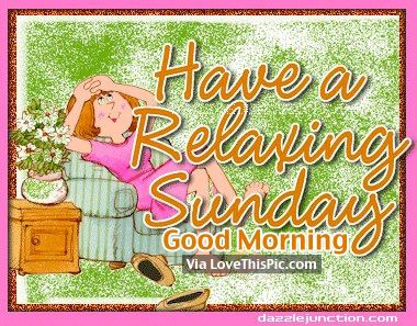 Have A Relaxing Sunday, Good Morning good morning sunday sunday quotes good morning quotes happy sunday good morning sunday quotes happy sunday morning sunday morning facebook quotes sunday image quotes happy sunday good morning