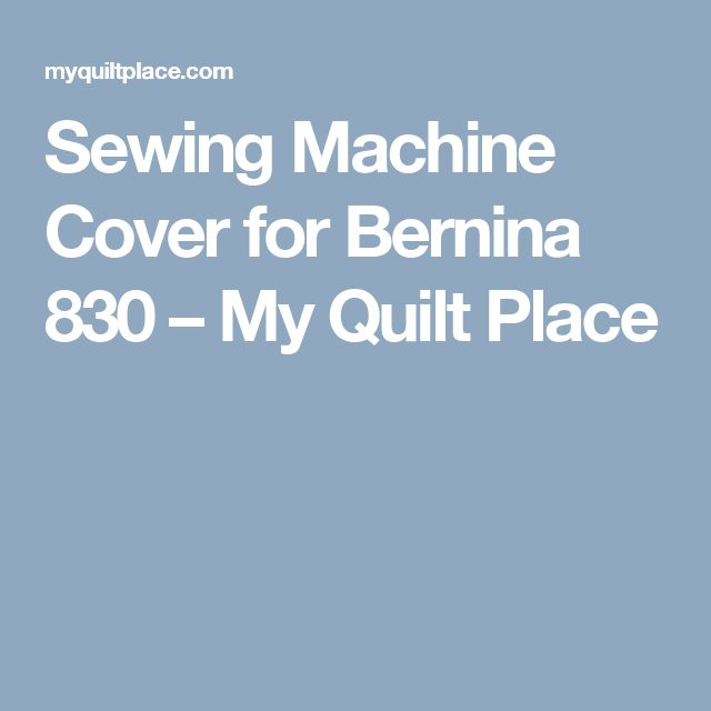 Sewing Machine Cover for Bernina 830 – My Quilt Place