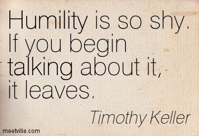 Humility...Timothy Keller. Enjoy RUSHWORLD boards, HUMBLE BRAGGING PASSIVE AGGRESSIVE IDIOTS ON SOCIAL MEDIA, UNPREDICTABLE WOMEN HAUTE COUTURE and IN YOUR FACE GUERILLA MARKETING. Follow RUSHWORLD! We're on the hunt for everything you'll love! #Humblebragging #HumbleBrags #Humility