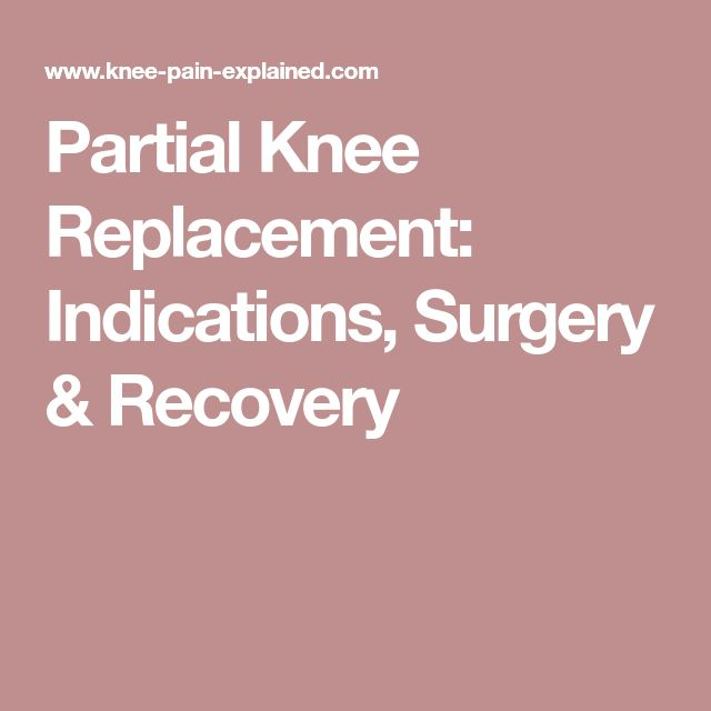 Partial Knee Replacement: Indications, Surgery & Recovery