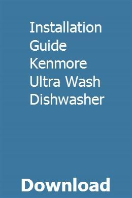 Installation Guide Kenmore Ultra Wash Dishwasher Dishwasher Installation Dishwasher Kenmore Dishwashers