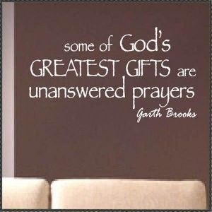 Amen to that! I thank God every day for not answering some of my prayers.