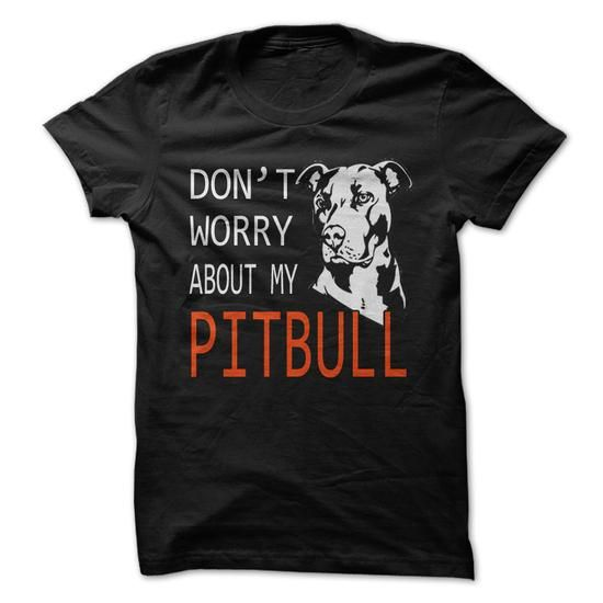 Dont Worry About My Pitbull - #mens sweater #sweater nails. LIMITED AVAILABILITY => https://www.sunfrog.com/Pets/Dont-Worry-About-My-Pitbull.html?68278