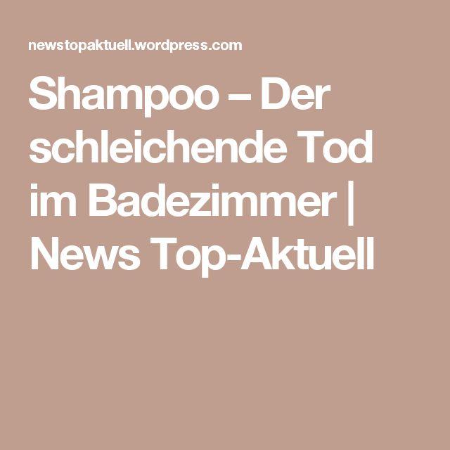 Shampoo – Der schleichende Tod im Badezimmer   News Top-Aktuell