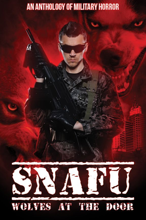 SNAFU: Wolves at the Door An anthology of lycanthrope military horror. Coming soon.