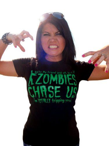 Juniors Youre My Friend and all, but If ZOMBIES CHASE US Im TOTALLY Tripping you! T-Shirt