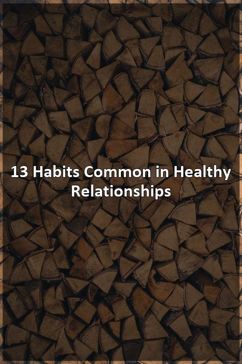 13 Habits Common in Healthy Relationships