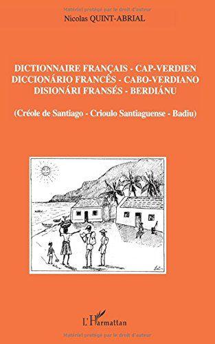 Dictionnaire français cap verdien creole de QUINT-ABRIAL ... https://www.amazon.ca/dp/2738455379/ref=cm_sw_r_pi_dp_x_e97Gyb3T6E35R