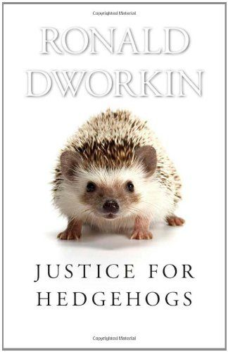 Justice for Hedgehogs: Amazon.co.uk: Ronald Dworkin: 9780674046719: Books