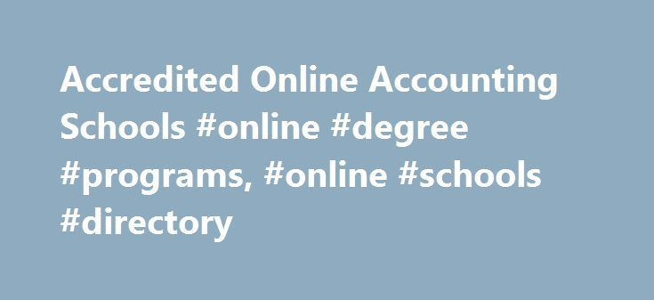 Accredited Online Accounting Schools #online #degree #programs, #online #schools #directory http://montana.remmont.com/accredited-online-accounting-schools-online-degree-programs-online-schools-directory/  # Accredited Online Accounting Schools – EducationPetap.org An accounting and finance degree from an accredited online accounting school lays the foundation for a profession in the field of accounting and finance. No matter where you live, whether in Denver, Atlanta, Houston or any other…