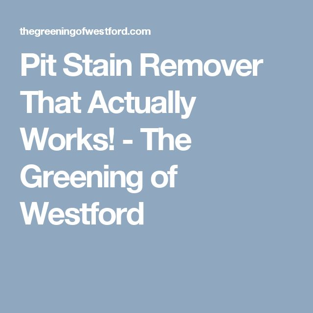 Pit Stain Remover That Actually Works! - The Greening of Westford