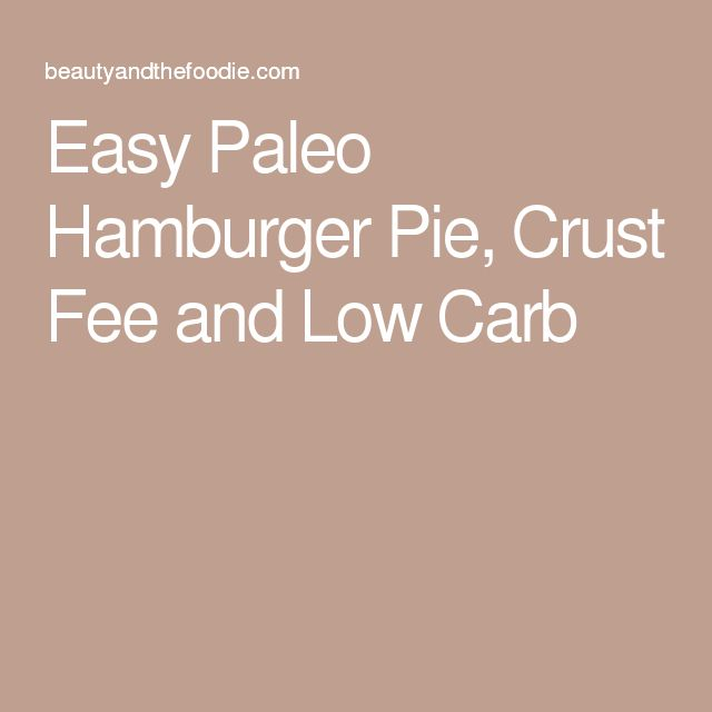 Easy Paleo Hamburger Pie Crust Fee And Low Carb