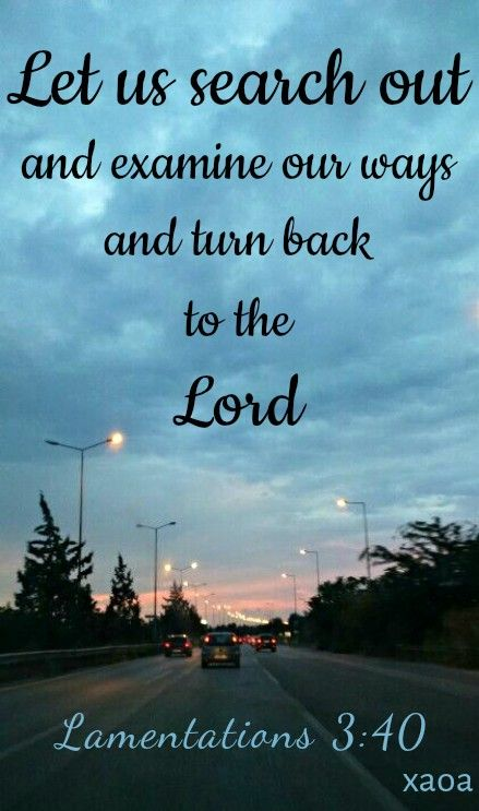 xaoa/'Why should a living man complain,a man about the punishment of his sin?Let us search out and examine our ways and turn back to the Lord.Let us lift our hearts and hands to God in heaven.'LAMENTATIONS 3:39-41