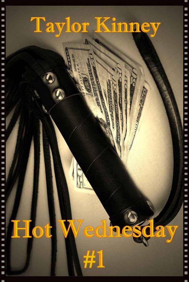 Titolo:  Hot Wednesday #1 Serie:  Hot Wednesday Autore:  Taylor Kinney Genere:  Racconto erotico M/M BDSM Casa Editrice:  Self publishi...