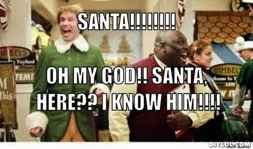 Buddy The Elf Meme Generator Santa Oh My God Here I Know Him