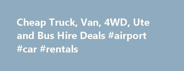 Cheap Truck, Van, 4WD, Ute and Bus Hire Deals #airport #car #rentals http://rental.nef2.com/cheap-truck-van-4wd-ute-and-bus-hire-deals-airport-car-rentals/  #moving van rental # Budget Car and Truck Rental Budget offers Australia s largest fleet of truck, 4WD and commercial vehicles so we can look after you for whatever job you need done. We have vehicles to cater for every need, and our utes, 1 tonne vans, and moving trucks can all be driven with a standard car licence. Budget also has a…