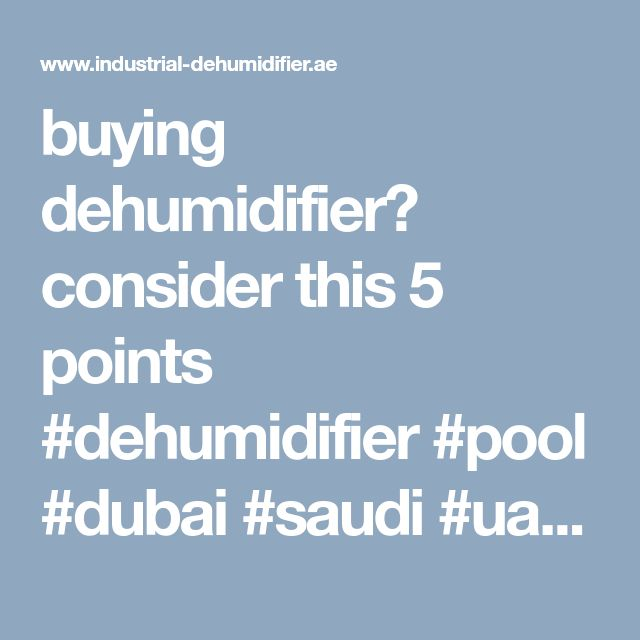 Buying Dehumidifier Consider This 5 Points Dehumidifiers Humidity Levels Swimming Pools