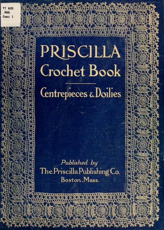 The Priscilla crochet book, centerpieces and doilies.  Priscilla is totally awesome.