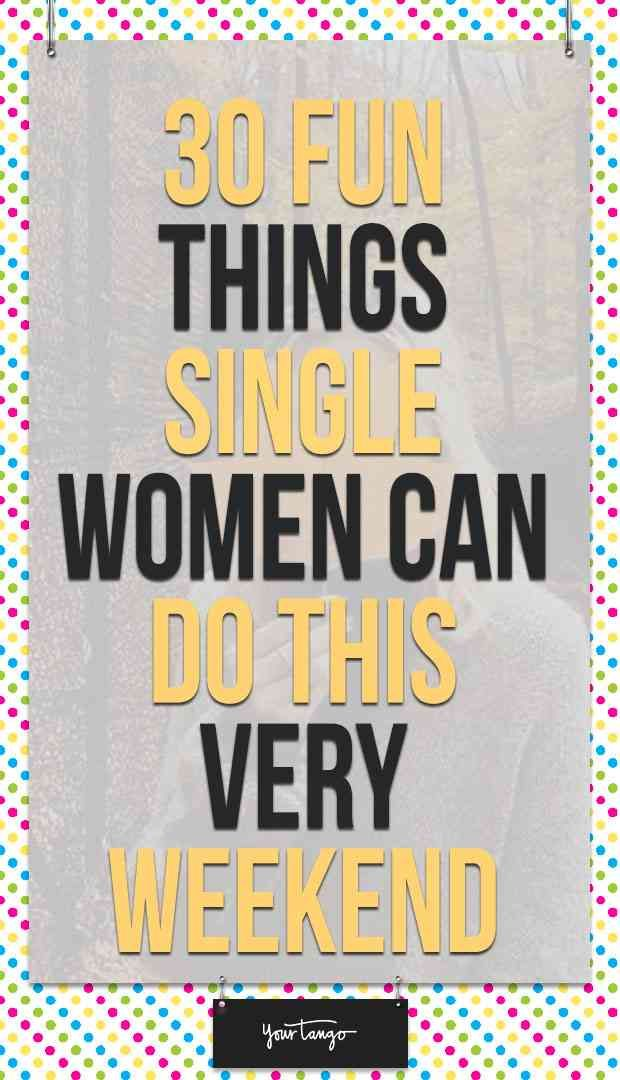 30 Fun Things You Can Do This Very Weekend With Or Without A Man Love Being Single Hobbies To Try Image Quotes