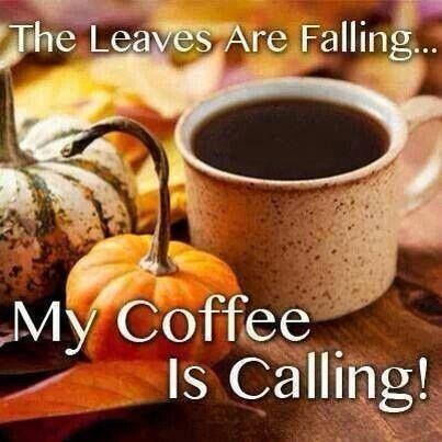 the leaves are falling quotes coffee morning coffee quotes