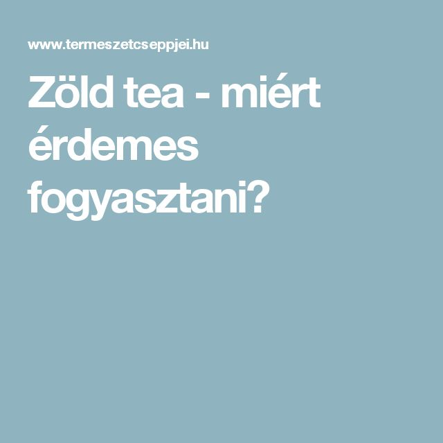 Zöld tea - miért érdemes fogyasztani?