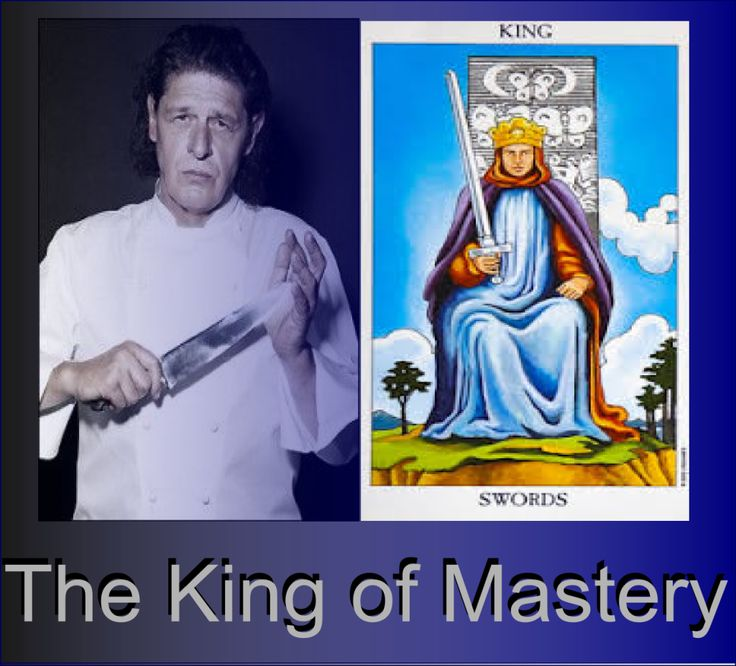Chef Marco Pierre White says he will know everything about someone by the way they use a knife. He is the King of Mastery, a genious you  might say. He captures the energy of King of Swords perfectly. King of swords becomes a master in their choosen field and turn their skill into an art form.