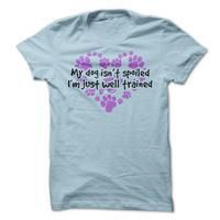My Dog Isnt Spoiled - http://mixre.com/product/my-dog-isnt-spoiled-5/ #100Cotton, #Adult, #Female