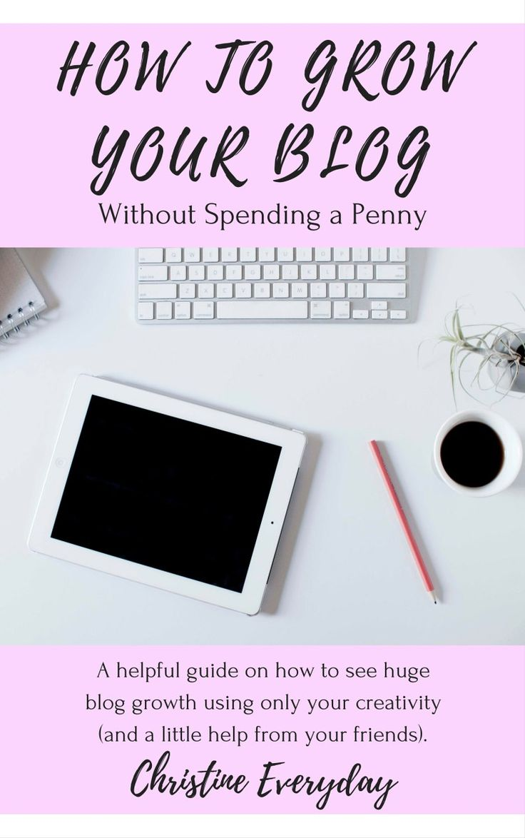 How to Grow Your Blog Without Spending a Penny - Christine Everyday