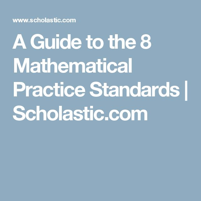 A Guide to the 8 Mathematical Practice Standards | Scholastic.com