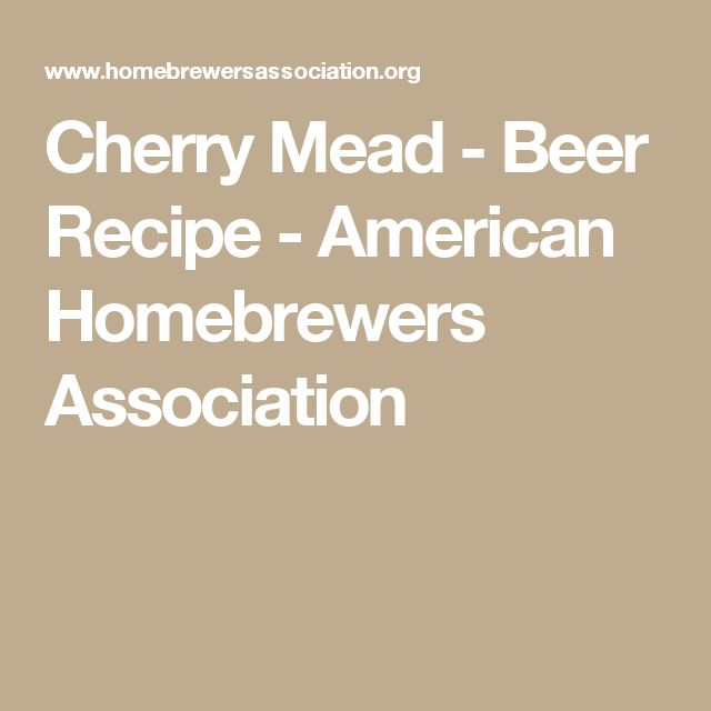 Cherry Mead - Beer Recipe - American Homebrewers Association