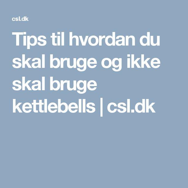 Tips til hvordan du skal bruge og ikke skal bruge kettlebells   csl.dk