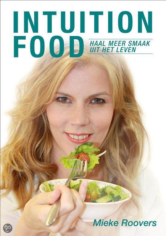 """Ik werd geattendeerd op een boek vanMieke Roovers """"Intuition Food"""" waarin zij uitlegt hoe je kunt aanvoelen welk voedsel wel of niet goed voor je is."""
