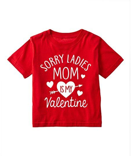 6092c1deb Red Sorry Ladies Mom is My Valentine Tee - Toddler & Boys | zulily ...