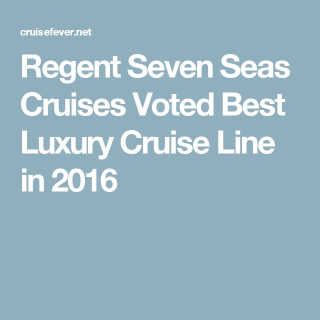 Regent Seven Seas Cruises Voted Best Luxury Cruise Line in 2016