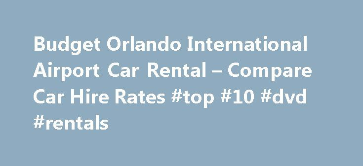Budget Orlando International Airport Car Rental – Compare Car Hire Rates #top #10 #dvd #rentals http://rental.remmont.com/budget-orlando-international-airport-car-rental-compare-car-hire-rates-top-10-dvd-rentals/  #car rental comparison # Orlando International Airport Car Rental Up to 25% OFF Weekly Car Rental Orlando International Airport Budget Terms and Conditions Additional Fees Credit Holds: Total Estimated Hold Rules: To release your rental car at pick up, we?ll first need to secure…