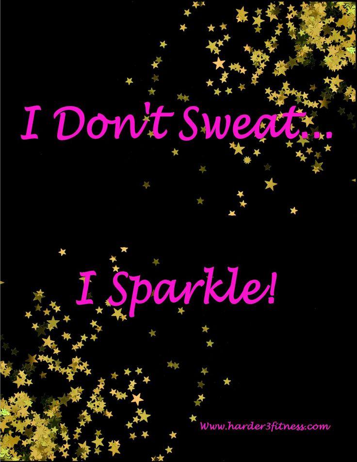 I Don't Sweat...I Sparkle