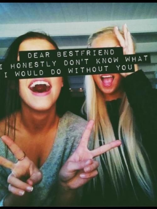 dear bestfriend, I honestly don't know what I would do without you friendships friendship love girls best friends forever and always quotes quote sayings saying