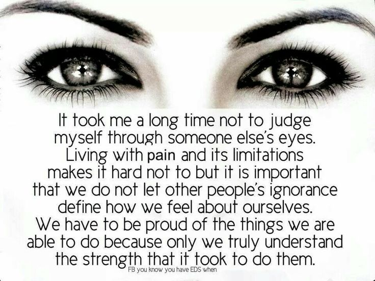 It took me a long time not to judge myself through someone else's eyes...