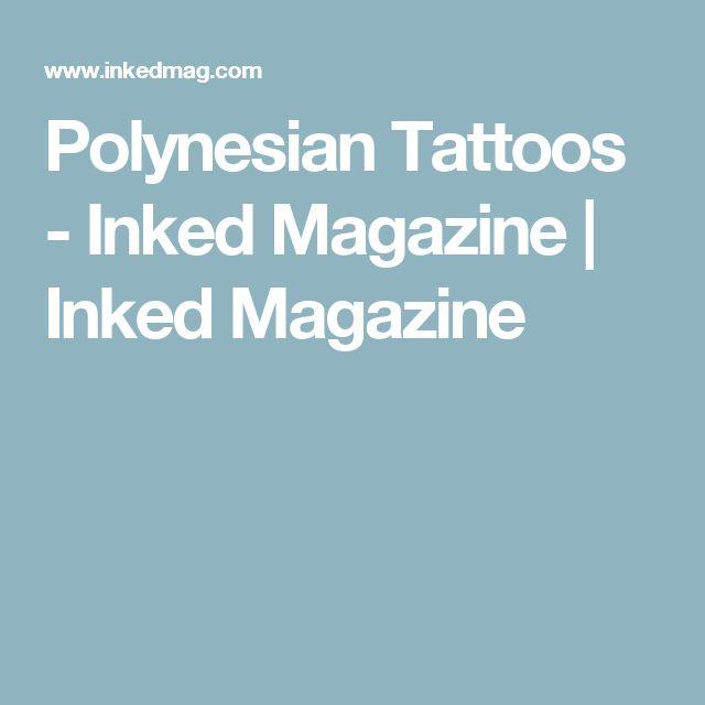 Polynesian Tattoos - Inked Magazine | Inked Magazine